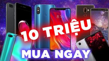 Top 10 điện thoại tốt nhất bạn có thể mua với 10 triệu đồng